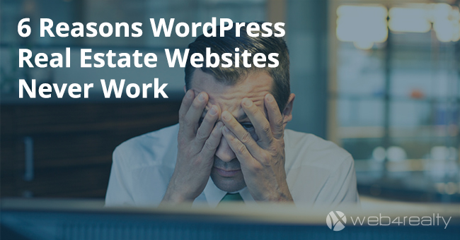 6 Reasons WordPress Real Estate Websites Never Work